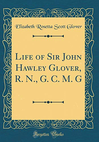 Life of Sir John Hawley Glover, R. N., G. C. M. G (Classic Reprint)