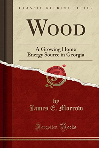 Wood : A Growing Home Energy Source in Georgia (Classic Reprint)