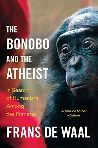 The Bonobo and the Atheist : In Search of Humanism Among the Primates