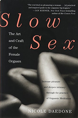 Slow Sex : The Art and craft of the Female Orgasm