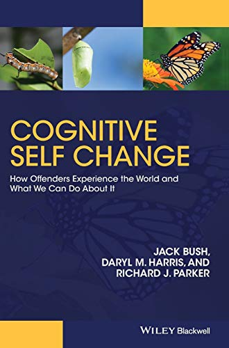 Cognitive Self Change : How Offenders Experience the World and What We Can Do About It