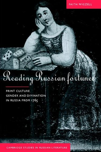 Reading Russian Fortunes : Print Culture, Gender and Divination in Russia from 1765