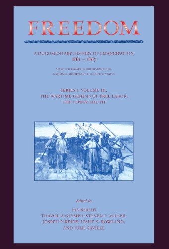 Freedom: Volume 3, Series 1: The Wartime Genesis of Free Labour: The Lower South : A Documentary History of Emancipation, 1861-1867