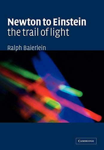 Newton to Einstein: The Trail of Light : An Excursion to the Wave-Particle Duality and the Special Theory of Relativity