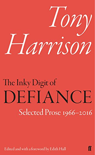 The Inky Digit of Defiance : Tony Harrison: Selected Prose 1966-2016