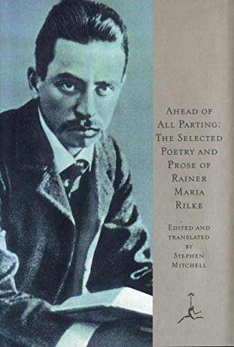 Ahead of All Parting : The Selected Poetry and Prose of Rainer Maria Rilke