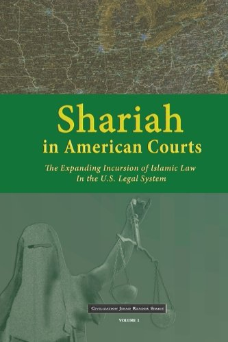 Shariah in American Courts : The Expanding Incursion of Islamic Law in the U.S. Legal System