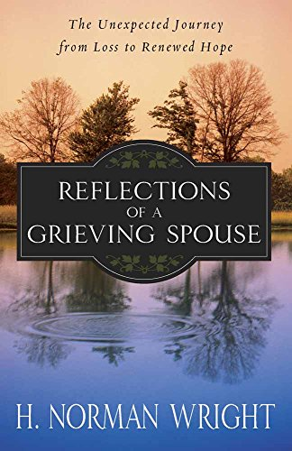 Reflections of a Grieving Spouse : The Unexpected Journey from Loss to Renewed Hope