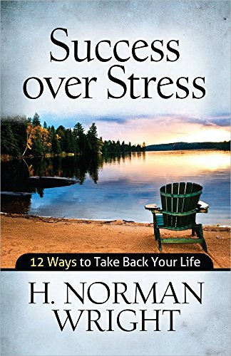 Success Over Stress : 12 Ways to Take Back Your Life