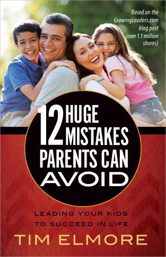 12 Huge Mistakes Parents Can Avoid : Leading Your Kids to Succeed in Life