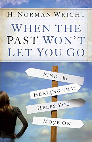 When the Past Won't Let You Go : Find the Healing That Helps You Move On