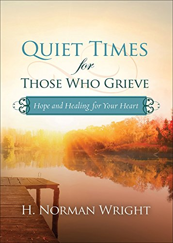 Quiet Times for Those Who Grieve : Hope and Healing for Your Heart