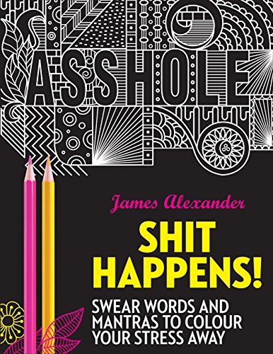 Shit Happens! : Swear Words and Mantras to Colour Your Stress Away