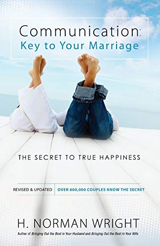 Communication: Key to Your Marriage : The Secret to True Happiness