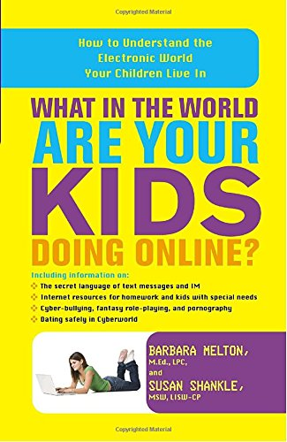 What in the World Are Your Kids Doing Online? : How to Understand the Electronic World Your Children Live in