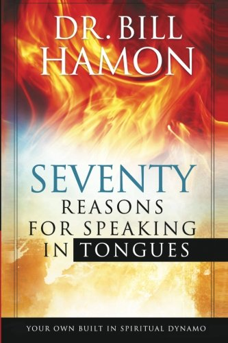 Seventy Reasons for Speaking in Tongues : Your Own Built in Spiritual Dynamo