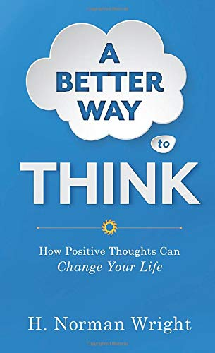 A Better Way to Think : How Positive Thoughts Can Change Your Life