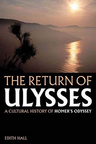The Return of Ulysses : A Cultural History of Homer's Odyssey