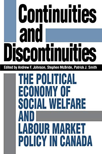 Continuities and Discontinuities : Political Economy of Social Welfare and Labour Market Policy in Canada