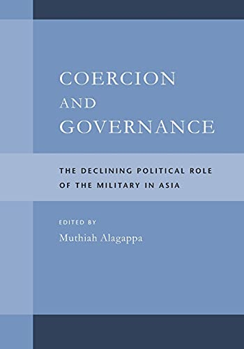 Coercion and Governance : The Declining Political Role of the Military in Asia