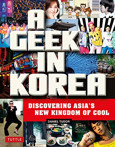 A Geek in Korea : Discovering Asia's New Kingdom of Cool