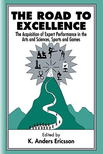 The Road To Excellence : the Acquisition of Expert Performance in the Arts and Sciences, Sports, and Games