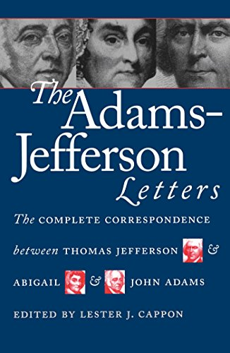 The Adams-Jefferson Letters : The Complete Correspondence Between Thomas Jefferson and Abigail and John Adams