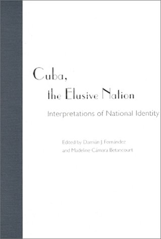Cuba, the Elusive Nation : Interpretations of National Identity