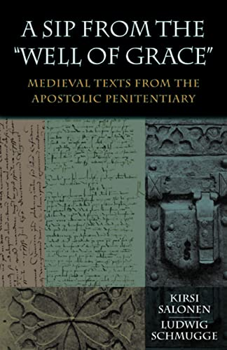 A Sip from the Well of Grace : Medieval Texts from the Apostolic Penitentiary