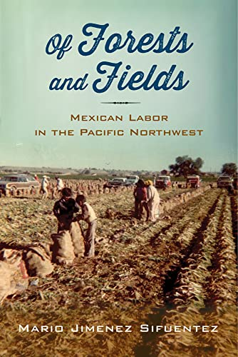Of Forests and Fields : Mexican Labor in the Pacific Northwest