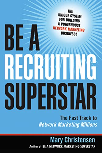Be a Recruiting Superstar : The Fast Track to Network Marketing Millions