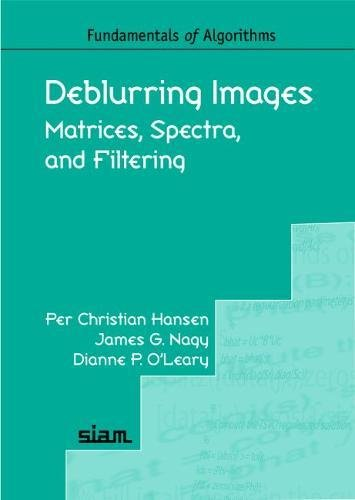 Deblurring Images : Matrices, Spectra, and Filtering