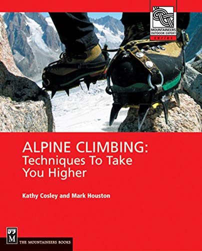 Alpine Climbing : Techniques to Take You Higher
