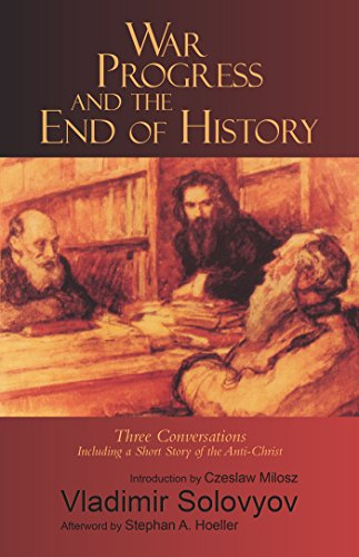 War, Progress and the End of History : Three Conversations including a Short Tale of the Antichrist