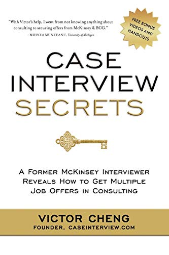 Case Interview Secrets : A Former McKinsey Interviewer Reveals How to Get Multiple Job Offers in Consulting