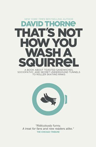 That's Not How You Wash a Squirrel : A collection of new essays and emails