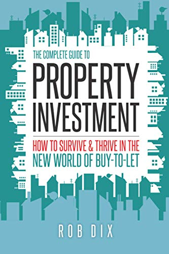 The Complete Guide to Property Investment : How to Survive and Thrive in the New World of Buy-to-Let