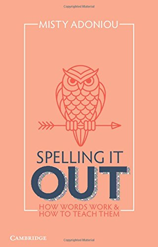 Spelling It Out : How Words Work and How to Teach Them