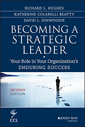 Becoming a Strategic Leader : Your Role in Your Organization's Enduring Success
