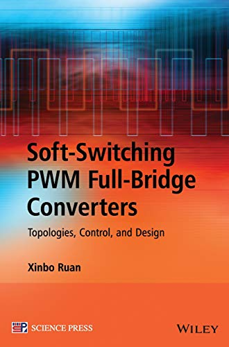 Soft-Switching PWM Full-Bridge Converters : Topologies, Control, and Design