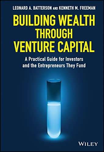 Building Wealth through Venture Capital : A Practical Guide for Investors and the Entrepreneurs They Fund