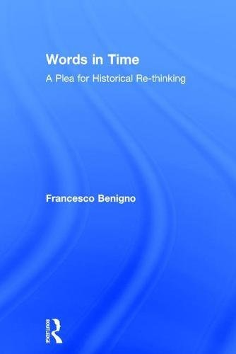 Words in Time : A Plea for Historical Re-thinking
