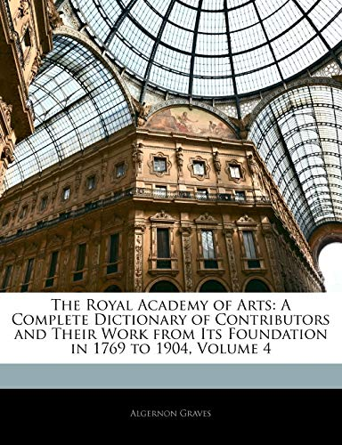 The Royal Academy of Arts : A Complete Dictionary of Contributors and Their Work from Its Foundation in 1769 to 1904, Volume 4