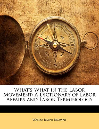 What's What in the Labor Movement : A Dictionary of Labor Affairs and Labor Terminology