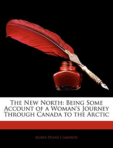 The New North : Being Some Account of a Woman's Journey Through Canada to the Arctic