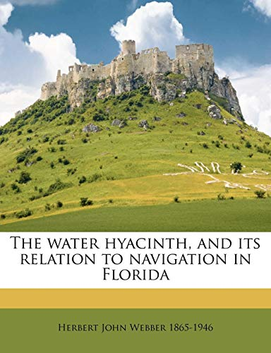 The Water Hyacinth, and Its Relation to Navigation in Florida