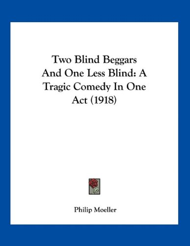 Two Blind Beggars And One Less Blind : A Tragic Comedy In One Act (1918)