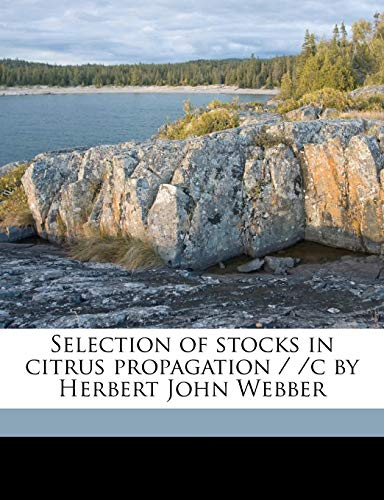 Selection of Stocks in Citrus Propagation / /C by Herbert John Webber