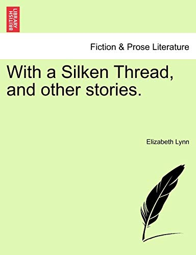 With a Silken Thread, and Other Stories. Vol. I.