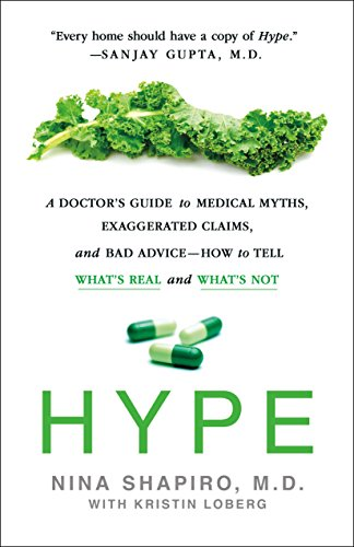 Hype : A Doctor's Guide to Medical Myths, Exaggerated Claims, and Bad Advice - How to Tell What's Real and What's Not